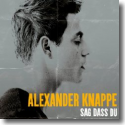 Cover: Alexander Knappe - Sag dass Du