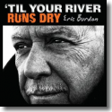 Cover:  Eric Burdon - 'Till Your River Runs Dry