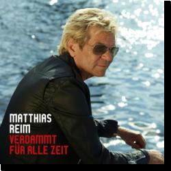 Cover: Matthias Reim - Verdammt für alle Zeit