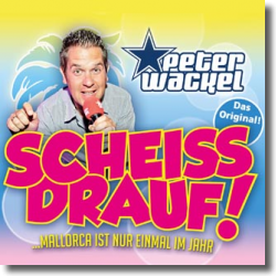Cover: Peter Wackel - Scheiss drauf! (Mallorca ist nur einmal im Jahr)