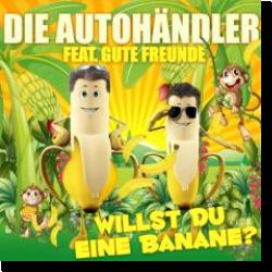Cover: Die Autohändler feat. Gute Freunde - Willst Du eine Banane