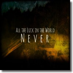 Cover: All The Luck In The World - Never