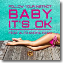 Cover:  Follow Your Instinct feat. Alexandra Stan - Baby, It's Ok