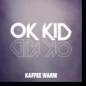 Cover:  OK KID - Kaffee warm