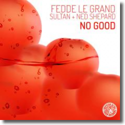 Cover: Fedde Le Grand & Sultan + Ned Shepard - No Good