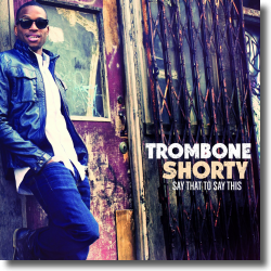 Cover: Trombone Shorty - Say That To Say This