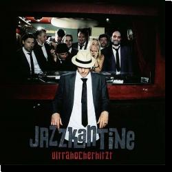 Cover: Jazzkantine - Ultrahocherhitzt