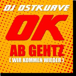 Cover: DJ Ostkurve - OK Ab Gehtz (wir kommen wieder)