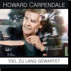 Cover: Howard Carpendale - Viel zu lang gewartet