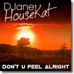Cover: DJane HouseKat - Don't U Feel Alright