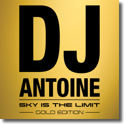 Cover: DJ Antoine - Sky Is The Limit (Gold Edition)
