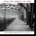 Cover: Paul Simon - Over The Bridge Of Time: A Paul Simon Retrospective (1964-2011)