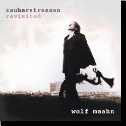 Cover: Wolf Maahn - Zauberstraßen - Revisited
