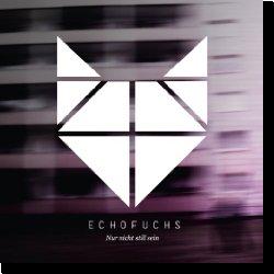 Cover: Echofuchs - Nur nicht still sein