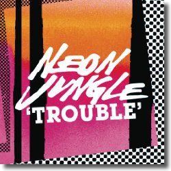 Cover: Neon Jungle - Trouble