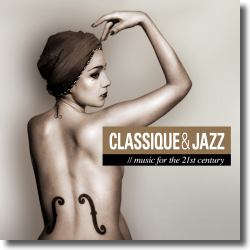 Cover: Classique & Jazz - music for the 21st century - Various Artists