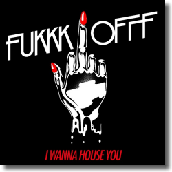 Cover: Fukkk Offf - I Wanna House You