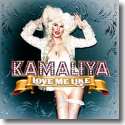 Kamaliya - Love Me Like