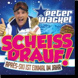 Cover: Peter Wackel - Scheiss drauf! (...Après-Ski ist einmal im Jahr)