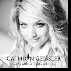 Cover: Cathrin Geissler - Zeig mir wie die Liebe ist