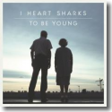 Cover:  I Heart Sharks - To Be Young