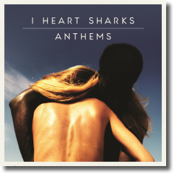 Cover: I Heart Sharks - Anthems