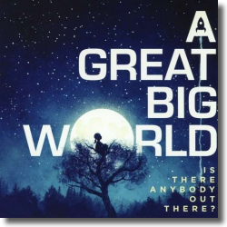 Cover: A Great Big World - Is There Anybody Out There?
