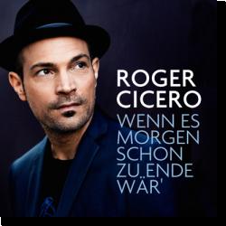Cover: Roger Cicero - Wenn es morgen schon zu Ende wär'