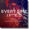 Cover:  Ark feat. Snoop Lion, Dale Sauders & James Elizabeth - Every Time I F**k U
