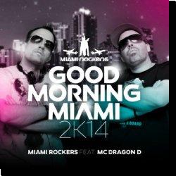 Cover: Miami Rockers feat. MC Dragon D - Good Morning Miami 2K14
