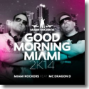 Cover: Miami Rockers feat. MC Dragon D - Good Morning Miami 2K14