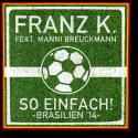 Cover:  Franz K. feat. Manni Breuckmann - So einfach - Brasilien '14
