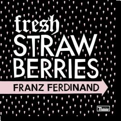 Cover: Franz Ferdinand - Fresh Strawberries