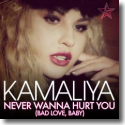 Cover: Kamaliya - Never Wanna Hurt You (Bad Love, Baby)