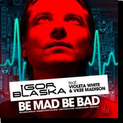 Cover: Igor Blaska feat. Violeta White, Vkee Madison - Be Mad Be Bad