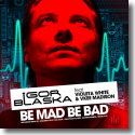 Cover:  Igor Blaska feat. Violeta White, Vkee Madison - Be Mad Be Bad
