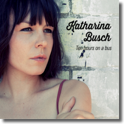 Cover: Katharina Busch - Ten Hours On A Bus