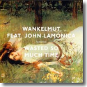 Cover:  Wankelmut feat. John LaMonica - Wasted So Much Time