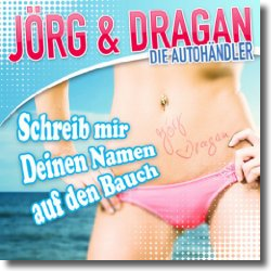 Cover: Jörg & Dragan (Die Autohändler) - Schreib mir deinen Namen auf den Bauch