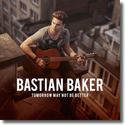 Cover: Bastian Baker - Tomorrow May Not Be Better