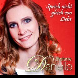 Cover: Stefanie Danielle - Sprich nicht gleich von Liebe