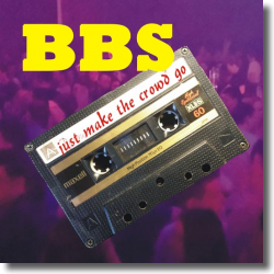 Cover: BBS - Just Make The Crowd Go