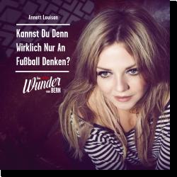 Cover: Annett Louisan - Kannst du wirklich nur an Fußball denken?
