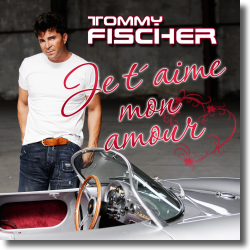 Cover: Tommy Fischer - Je t'aime mon amour