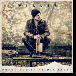 Cover: Willer - Wovon sollen Lieder reden