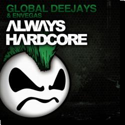 Cover: Global Deejays & EnVegas - Always Hardcore