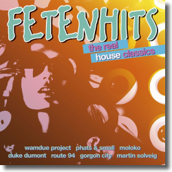 Cover: Fetenhits - The Real House Classics - Various Artists