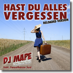 Cover: DJ Mape feat. Sweethouse Susi - Hast du alles bergessen (Reloaded)