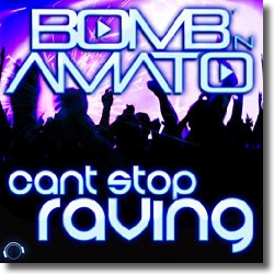 Cover: Bomb 'N Amato - Can't Stop Raving