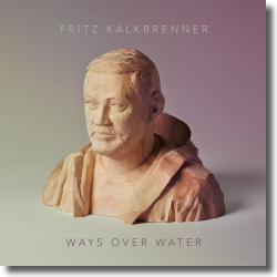 Cover: Fritz Kalkbrenner - Ways Over Water